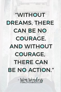 """Without dreams, there can be no courage. And without courage, there can be no action"" – Wim Wenders. Click here for 118 inspirational making dreams come true quotes. May all your dreams come true! #DreamLife #DreamBig #AchieveYourGoals #ReachingYourGoals #InspirationalQuotes #QuotesToLiveBy #QuotesDaily #QuotesToRemember #MotivationalQuotes #Motivation #GoalDigger #GoalGetter #GoalCrushing #AccomplishGoals #PositiveQuotes #PersonalGrowth #LifeGoals #GrowthMindset #LifeYourBestLife Dreams Come True Quotes, Make Dreams Come True, Dream Quotes, Dream Come True, Quotes To Live By, Wall Art Quotes, You Gave Up, Dream Life, Never Give Up"