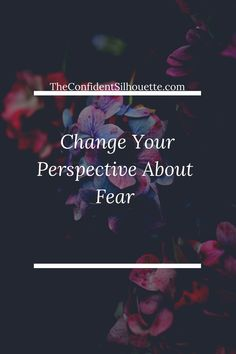 Change Your Perspective About Fear You Wake Up, Do You Feel, Silhouette Blog, Have You Ever, In A Heartbeat, You Changed, Confident, Perspective, Thoughts