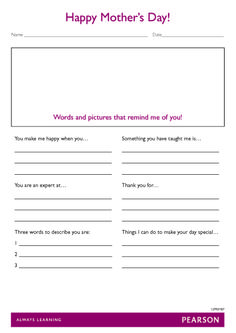 Free Mother's Day Worksheet for Year 3-6 students. Download this PDF, print it out, and it's ready for your students to use. Get students to draw or write words that describe their mum (or special person) and then fill out the six sections below. Happy Mother's Day from Pearson!