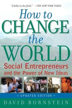 How to Change the World: Social Entrepreneurs and the Power of New Ideas by David Bornstein. The go-to book for #socialenterprise. #goodreads