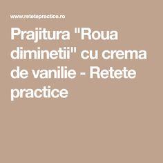 "Prajitura ""Roua diminetii"" cu crema de vanilie - Retete practice"