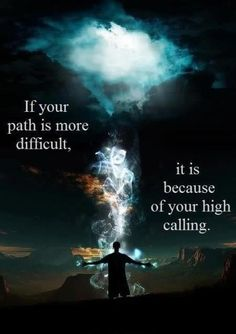 If your life pth is more difficult, it is because of your high calling.  @lagniappe