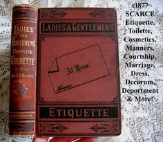 c1877 Etiquette Ladies and Gentlemens Etiquette A Complete Manual of the Manners and Dress of American Society Eliza Bisbee Duffey Decorum Deportment Toilette Recipes Cosmetics Fashion Dress Courtship Marriage Table Etiquette Costumes Parties Balls