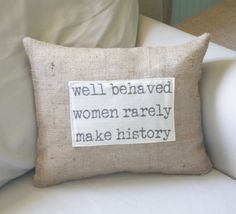 Words to live by!  Well Behaved Women quote pillow cover by TheShabbyCreekShop, $24.00 code: SUMMER20 for 20% off