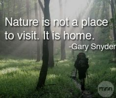 """Nature is not a place to visit. It is home"" -Gary Snyder #adventure #outside #nature #hiking #wanderlust"