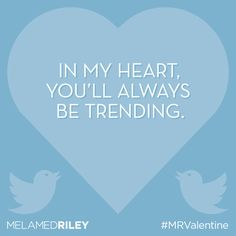 #SocialMedia Valentine: In my heart, you'll always be trending. #valentinesday #MRvalentine