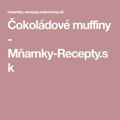 Čokoládové muffiny - Mňamky-Recepty.sk