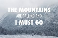 The mountains are calling and I must go - John Muir http://fineartamerica.com/featured/the-mountains-are-calling-and-i-must-go-aaron-spong.html