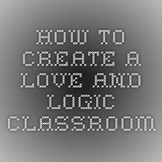 How to Create a Love and Logic Classroom