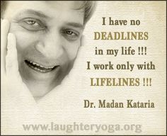 I have no Deadlines in my life, I work with Lifelines.