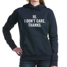 Hi. I Don't Care. Thanks. Women's Hooded Sweatshirt. #funny #sarcasm