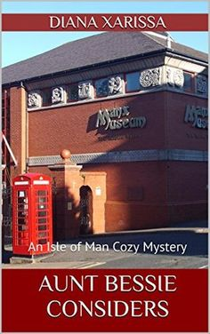 Aunt Bessie Considers (Isle of Man Cozy Mystery #3) by Diana Xarissa