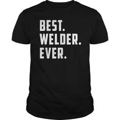 Best Welder ever t shirts and hoodies