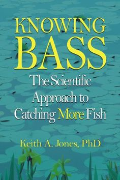 Knowing Bass: The Scientific Approach to Catching More Fish $11.41