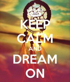 Garde ton calme et continue de rêver!