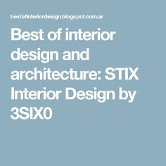 Best of interior design and architecture: STIX Interior Design by 3SIX0