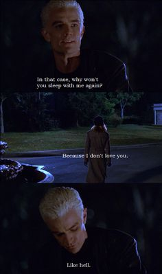 I love Buffy, but she will never deserve Spike. He gave up everything for her, and this is how she thanks him.