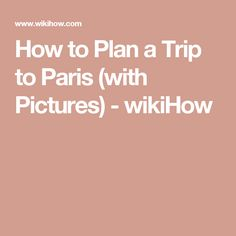 How to Plan a Trip to Paris (with Pictures) - wikiHow