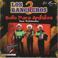 Los 3 Rancheros – Solo para Ardidos Con Tololoche 2014
