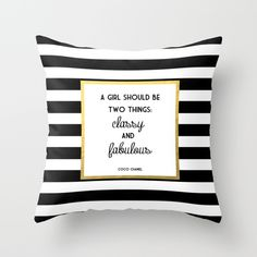 Home decor (throw pillow) with a perfect quote by Coco Chanel. A girl should be two things: classy and fabulous.  https://society6.com/product/coco-classy--fabulous-gold-print_pillow?curator=lieslmarelli