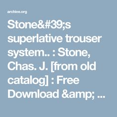 Stone's superlative trouser system.. : Stone, Chas. J. [from old catalog] : Free Download & Streaming : Internet Archive