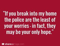 "Writing prompt - ""If you break into my home the police are the least of your worries - in fact, they may be your only hope. Book Writing Tips, Creative Writing Prompts, Writing Help, Writing Ideas, Writing Inspiration Prompts, Dialogue Prompts, Story Prompts, Book Prompts, Writing Promts"