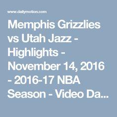 Memphis Grizzlies vs Utah Jazz - Highlights - November 14, 2016 - 2016-17 NBA Season - Video Dailymotion