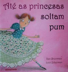 Até as princesas soltam pum: leitura para criança... que a nossa criança interior curte um tantão! ^^)