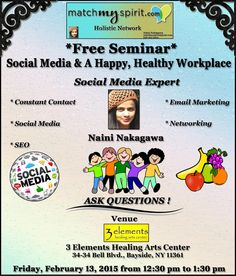 *Free Seminar* Social Media & A Happy, Healthy Workplace Friday, February 13, 2015   from 12:30 pm to 1:30 pm 3 Elements Healing Arts Center, 34-34 Bell Blvd, Bayside, NY 11361  For Registration Click Below Link https://events.r20.constantcontact.com/register/eventReg?oeidk=a07eaiwj7jpe3c0945b&oseq=&c=&ch=
