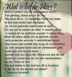 Wat is liefde Here Prayer Verses, Scripture Verses, Bible Verses Quotes, Mind Thoughts, Afrikaanse Quotes, Live Life Happy, Inspirational Prayers, Sweet Words, Faith In God