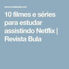 10 filmes e séries para estudar assistindo Netflix | Revista Bula