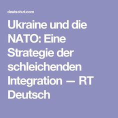 Ukraine und die NATO: Eine Strategie der schleichenden Integration  — RT Deutsch