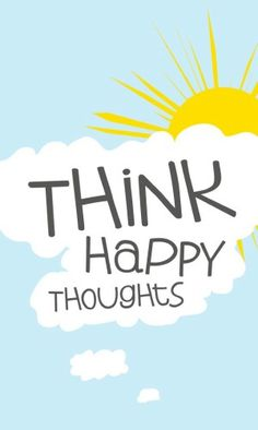 Happy thoughts!!!