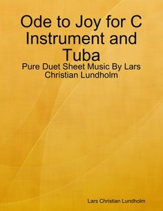 Buy Ode to Joy for C Instrument and Tuba - Pure Duet Sheet Music By Lars Christian Lundholm by  Lars Christian Lundholm and Read this Book on Kobo's Free Apps. Discover Kobo's Vast Collection of Ebooks and Audiobooks Today - Over 4 Million Titles!