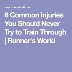 6 Common Injuries You Should Never Try to Train Through | Runner's World