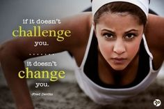 Motivational Quotes : if it doesn't challenge you it doesn't change you