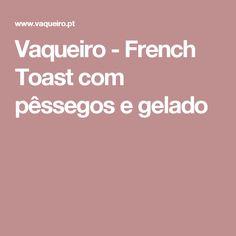 Vaqueiro - French Toast com pêssegos e gelado
