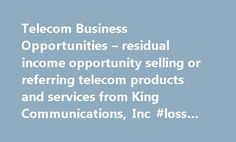 Telecom Business Opportunities – residual income opportunity selling or referring telecom products and services from King Communications, Inc #loss #of #income #insurance http://incom.nef2.com/2017/05/17/telecom-business-opportunities-residual-income-opportunity-selling-or-referring-telecom-products-and-services-from-king-communications-inc-loss-of-income-insurance/  #residual income opportunities # Telecom Business Opportunities Are your ready to jump start your own business? We offer…