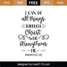 Philippians 4:13 - I can do all things through Him who strengthens me. Bible Verses Quotes, Jesus Quotes, Bible Scriptures, Gospel Quotes, I Have This Hope, Bible Doodling, Philippians 4 13, Svg Cuts, Word Of God