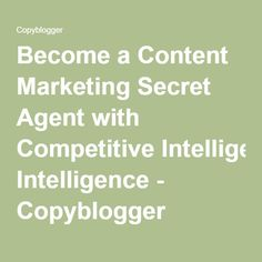 Become a Content Marketing Secret Agent with Competitive Intelligence - Copyblogger -