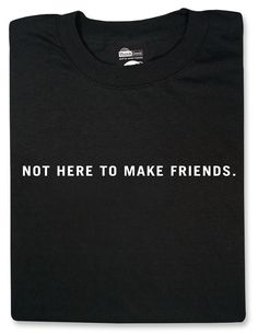 ThinkGeek :: Not Here To Make Friends