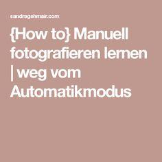 {How to} Manuell fotografieren lernen | weg vom Automatikmodus