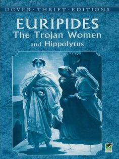 The Trojan Women and Hippolytus (Dover Thrift Editions) by Euripides. $3.23. Author: Euripides. 64 pages. Publisher: Dover Publications (November 1, 2012)