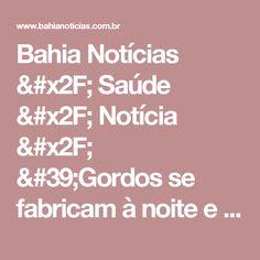 Bahia Notícias / Saúde / Notícia / 'Gordos se fabricam à noite e de sexta a segunda', pontua criador da dieta Ravenna - 08/02/2017