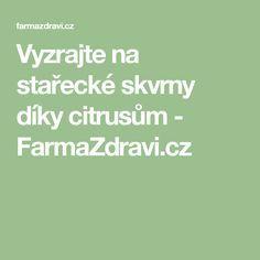 Vyzrajte na stařecké skvrny díky citrusům - FarmaZdravi.cz Math Equations, Diet