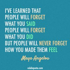 Maya Angelou Quote (About emotions, feelings, forget)