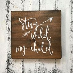 Hey, I found this really awesome Etsy listing at https://www.etsy.com/listing/488289667/stay-wild-my-child-wood-sign-custom-wood
