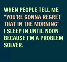 I'm a problem solver -  advice I will take from a good friend!