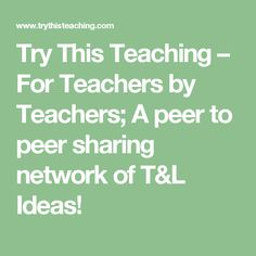 Try This Teaching – For Teachers by Teachers; A peer to peer sharing network of T&L Ideas!