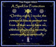 "Magickal Moonie's Sanctuary  Fire Protection Spell      Tools:    One candle at each compass point    Athame    Cast the circle.    Invoke the God and Goddess.    Say aloud this statement of intent:    ""On this night, I invoke the powers of fire to protect me from all that would harm me, whether physically, mentally, emotionally or spiritually."""